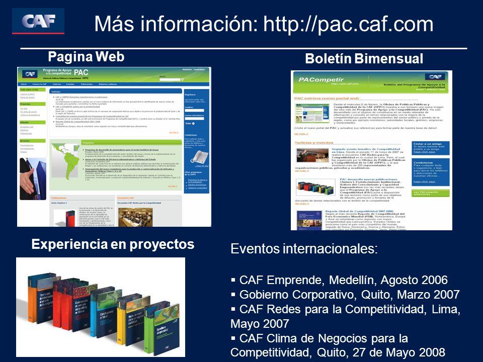 Más información: http://pac.caf.com Experiencia en proyectos Pagina Web Boletín Bimensual Eventos internacionales: CAF Emprende, Medellín, Agosto 2006