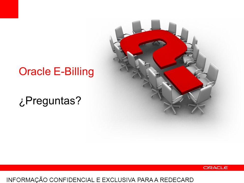 INFORMAÇÃO CONFIDENCIAL E EXCLUSIVA PARA A REDECARD Oracle E-Billing ¿Preguntas?
