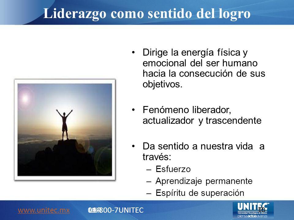 Liderazgo como sentido del logro www.unitec.mxwww.unitec.mx 01-800-7UNITEC LAR 10 Dirige la energía física y emocional del ser humano hacia la consecu