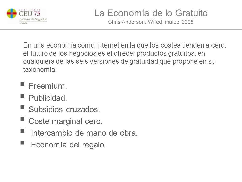 La Economía de lo Gratuito Chris Anderson: Wired, marzo 2008 Freemium.