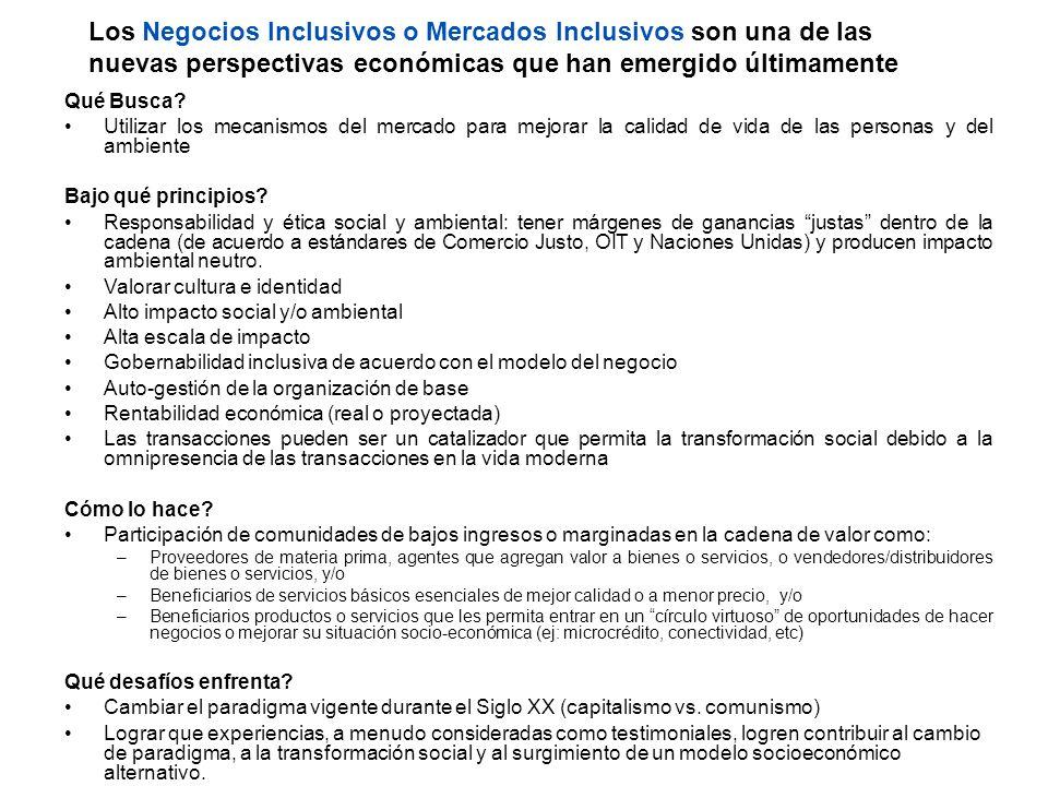 Los Negocios Inclusivos o Mercados Inclusivos son una de las nuevas perspectivas económicas que han emergido últimamente Qué Busca? Utilizar los mecan