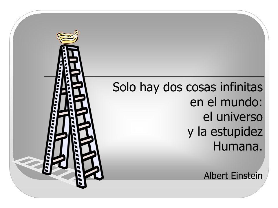 Solo hay dos cosas infinitas en el mundo: el universo y la estupidez Humana. Albert Einstein