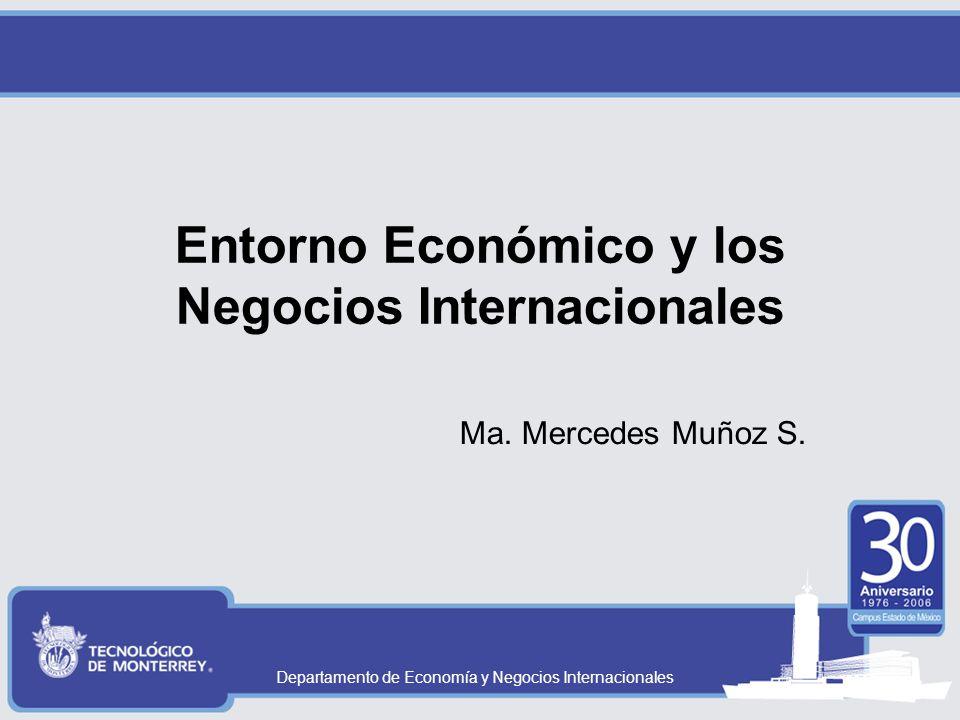 Departamento de Economía y Negocios Internacionales Entorno Económico y los Negocios Internacionales Ma.