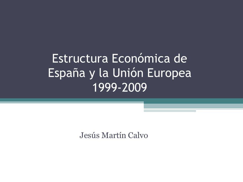 Estructura Económica de España y la Unión Europea 1999-2009 Jesús Martín Calvo