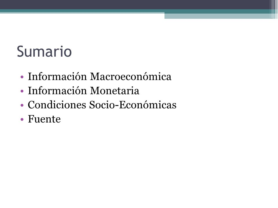 Sumario Información Macroeconómica Información Monetaria Condiciones Socio-Económicas Fuente