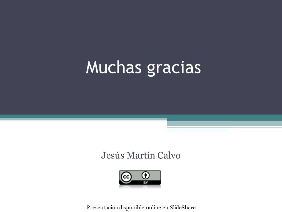 Muchas gracias Jesús Martín Calvo Presentación disponible online en SlideShare