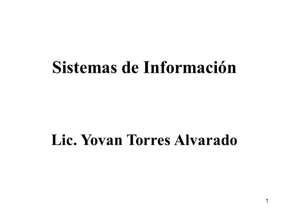 1 Sistemas de Información Lic. Yovan Torres Alvarado