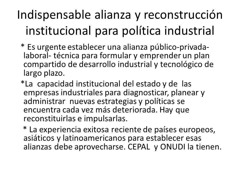 Indispensable alianza y reconstrucción institucional para política industrial * Es urgente establecer una alianza público-privada- laboral- técnica para formular y emprender un plan compartido de desarrollo industrial y tecnológico de largo plazo.
