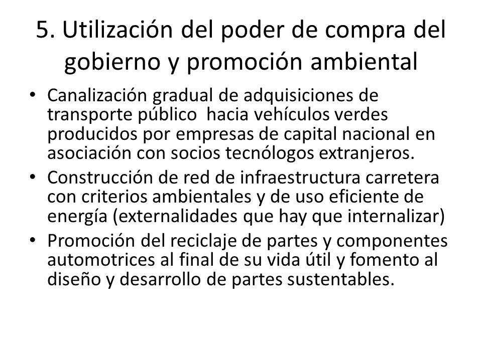 5. Utilización del poder de compra del gobierno y promoción ambiental Canalización gradual de adquisiciones de transporte público hacia vehículos verd