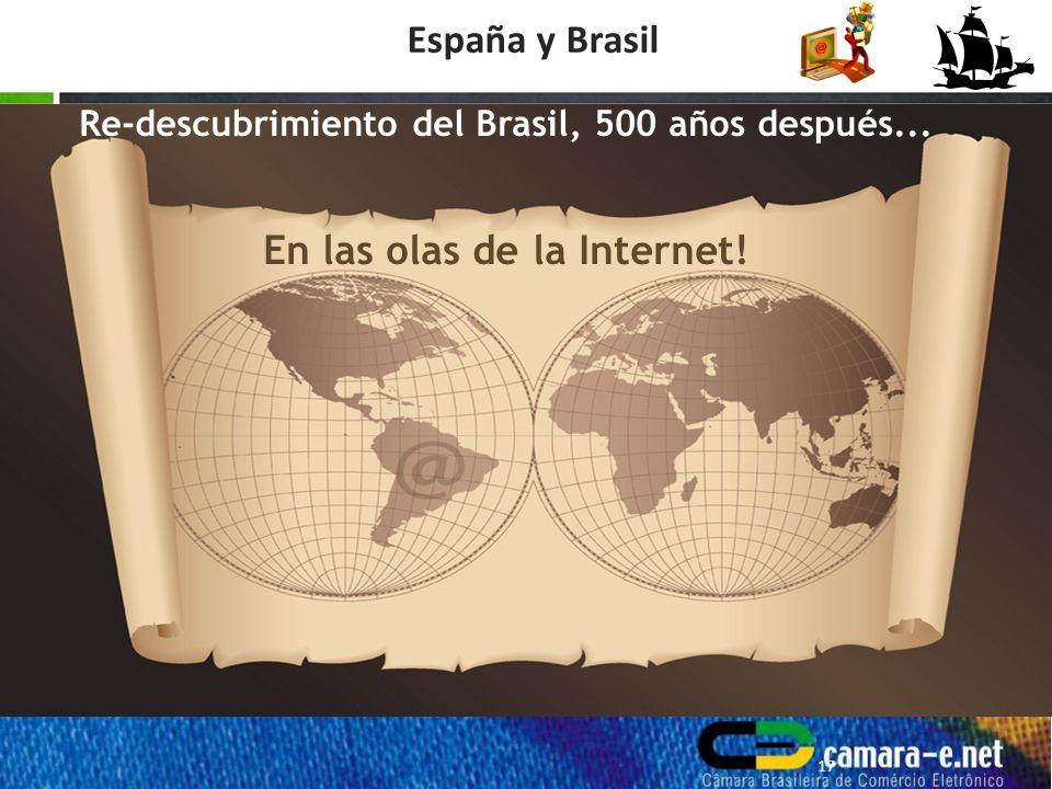 España y Brasil Re-descubrimiento del Brasil, 500 años después... En las olas de la Internet! 17