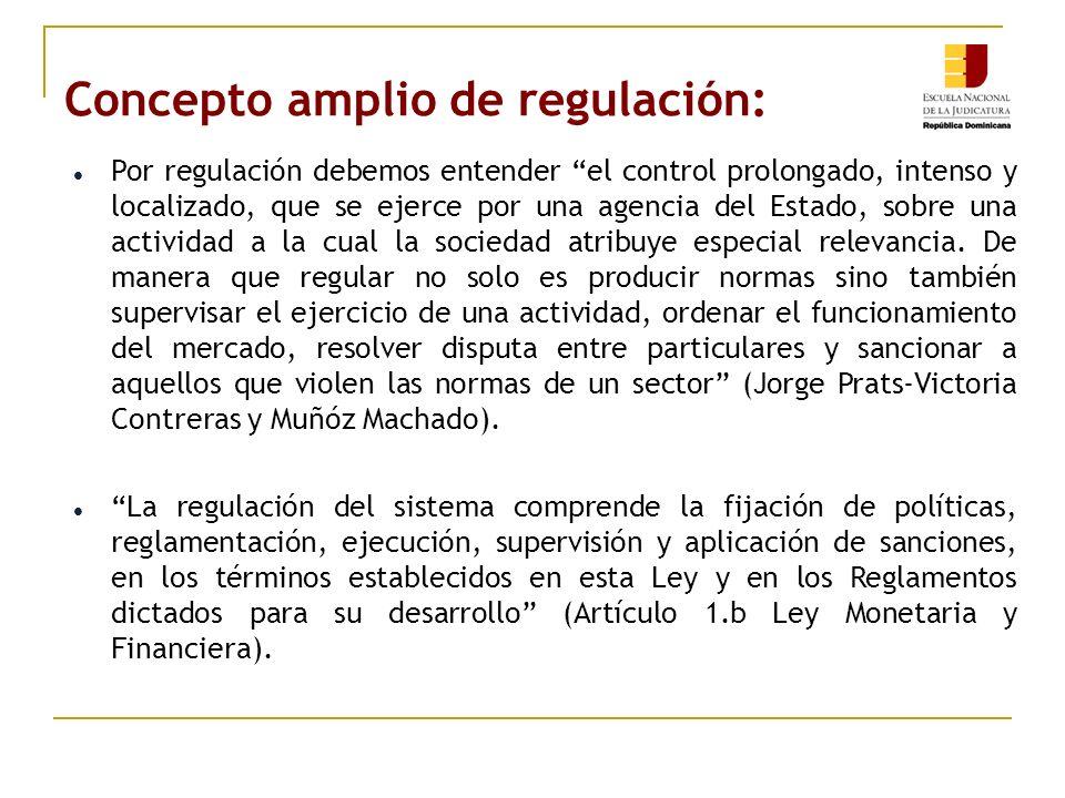 Concepto amplio de regulación: Por regulación debemos entender el control prolongado, intenso y localizado, que se ejerce por una agencia del Estado, sobre una actividad a la cual la sociedad atribuye especial relevancia.