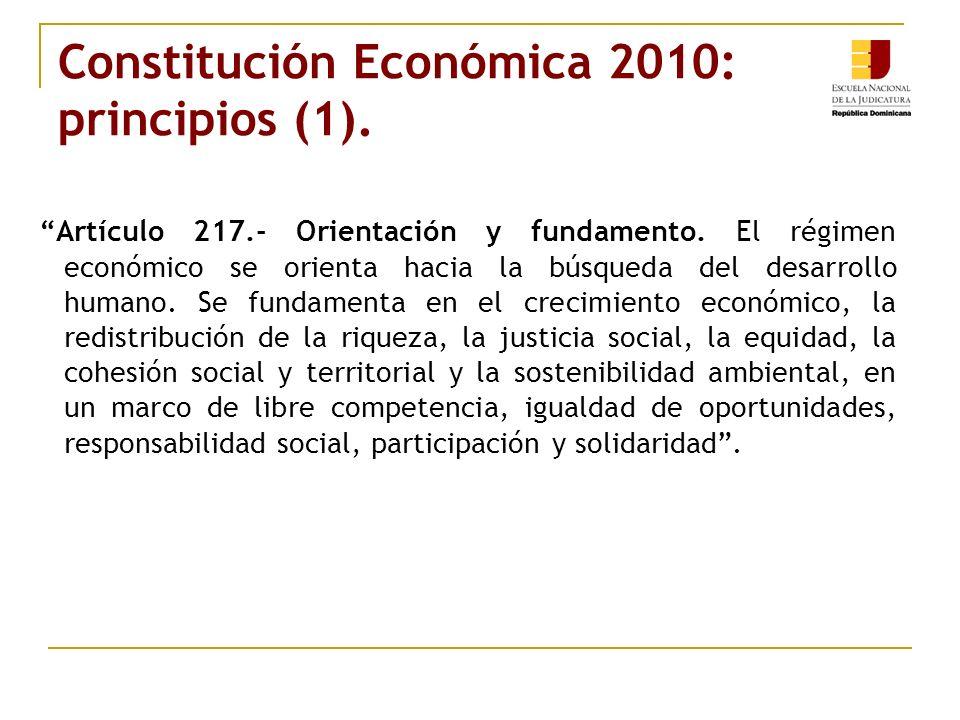 Constitución Económica 2010: principios (1). Artículo 217.- Orientación y fundamento. El régimen económico se orienta hacia la búsqueda del desarrollo