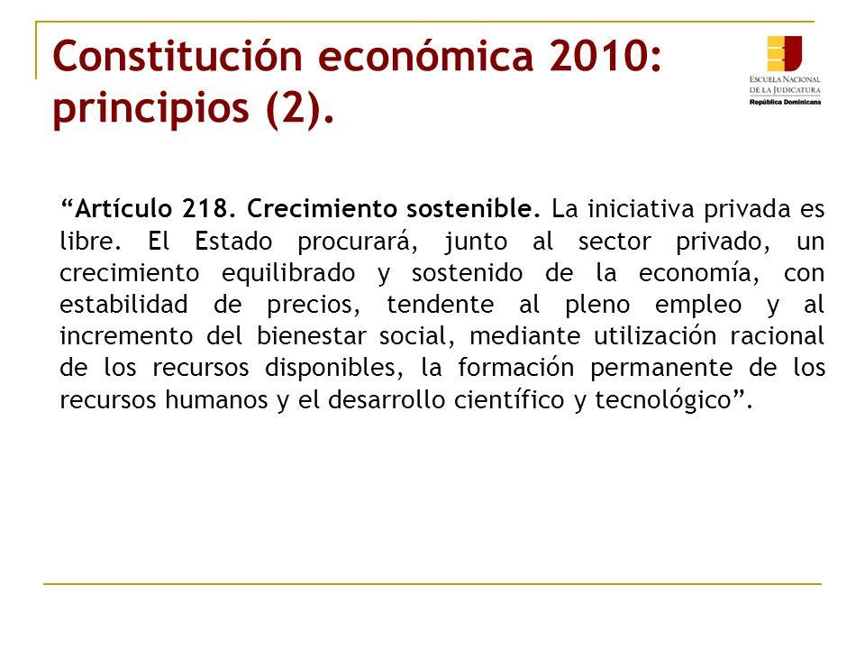 Constitución económica 2010: principios (2). Artículo 218. Crecimiento sostenible. La iniciativa privada es libre. El Estado procurará, junto al secto