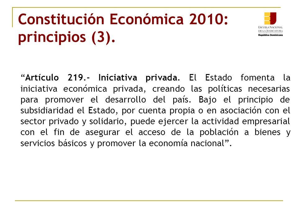 Constitución Económica 2010: principios (3). Artículo 219.- Iniciativa privada. El Estado fomenta la iniciativa económica privada, creando las polític