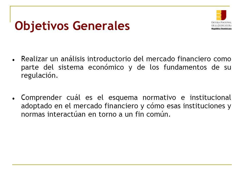 Objetivos Generales (cont...) Comprender cómo el mercado financiero y su regulación es el soporte básico para la aplicación de la Ley No.