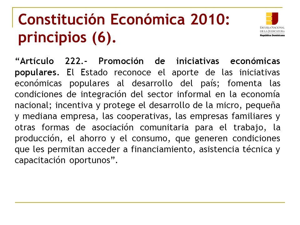 Constitución Económica 2010: principios (6). Artículo 222.- Promoción de iniciativas económicas populares. El Estado reconoce el aporte de las iniciat