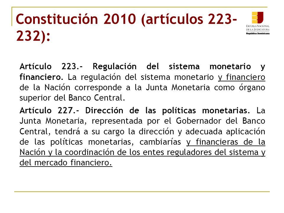 Constitución 2010 (artículos 223- 232): Artículo 223.- Regulación del sistema monetario y financiero. La regulación del sistema monetario y financiero