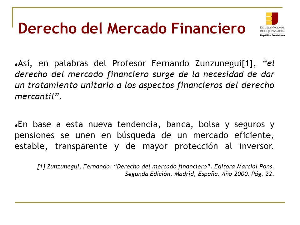 Derecho del Mercado Financiero Así, en palabras del Profesor Fernando Zunzunegui[1], el derecho del mercado financiero surge de la necesidad de dar un tratamiento unitario a los aspectos financieros del derecho mercantil.