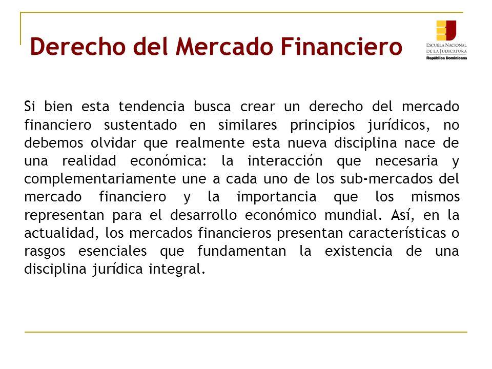 Derecho del Mercado Financiero Si bien esta tendencia busca crear un derecho del mercado financiero sustentado en similares principios jurídicos, no d