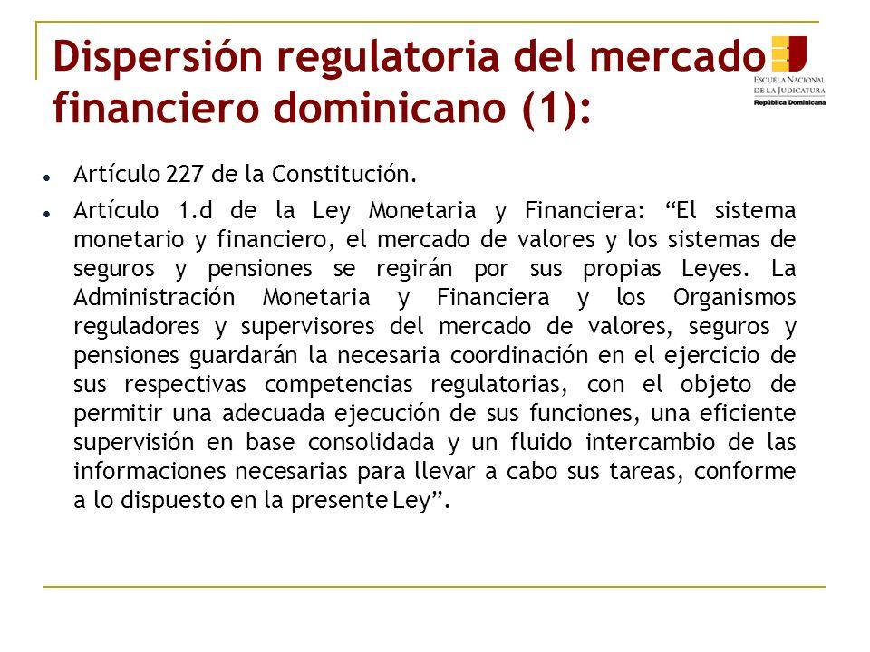 Dispersión regulatoria del mercado financiero dominicano (1): Artículo 227 de la Constitución. Artículo 1.d de la Ley Monetaria y Financiera: El siste