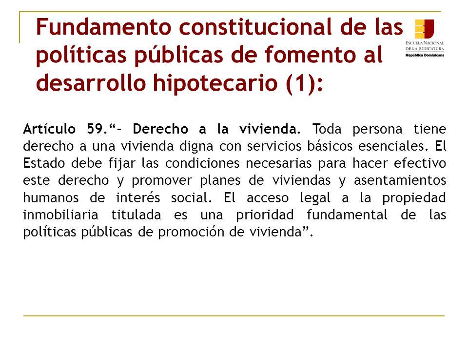 Fundamento constitucional de las políticas públicas de fomento al desarrollo hipotecario (1): Artículo 59.- Derecho a la vivienda. Toda persona tiene