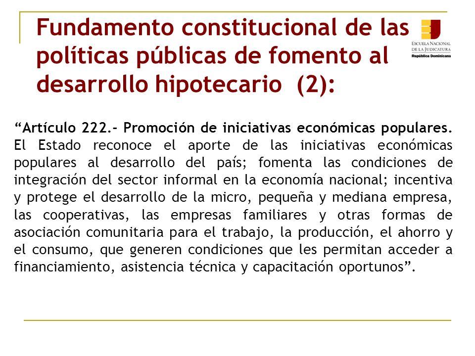 Fundamento constitucional de las políticas públicas de fomento al desarrollo hipotecario (2): Artículo 222.- Promoción de iniciativas económicas popul