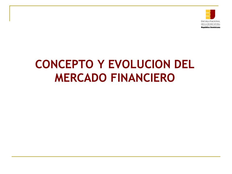 CONCEPTO Y EVOLUCION DEL MERCADO FINANCIERO