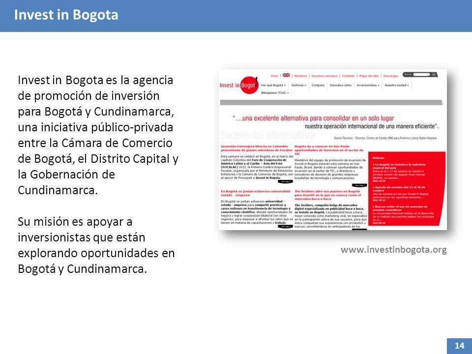 Invest in Bogota Invest in Bogota es la agencia de promoción de inversión para Bogotá y Cundinamarca, una iniciativa público-privada entre la Cámara de Comercio de Bogotá, el Distrito Capital y la Gobernación de Cundinamarca.