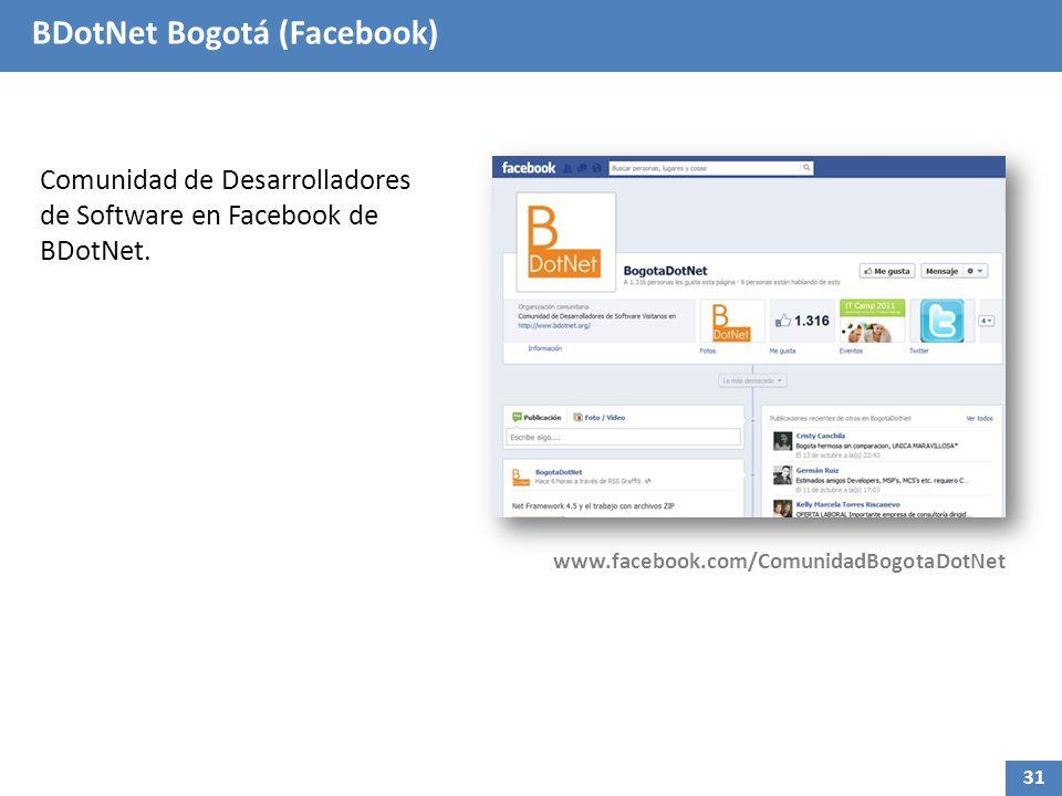 BDotNet Bogotá (Facebook) Comunidad de Desarrolladores de Software en Facebook de BDotNet. www.facebook.com/ComunidadBogotaDotNet 31