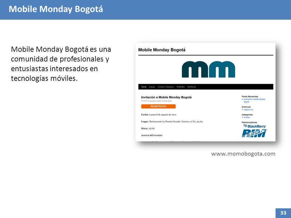 Mobile Monday Bogotá Mobile Monday Bogotá es una comunidad de profesionales y entusiastas interesados en tecnologías móviles. www.momobogota.com 33