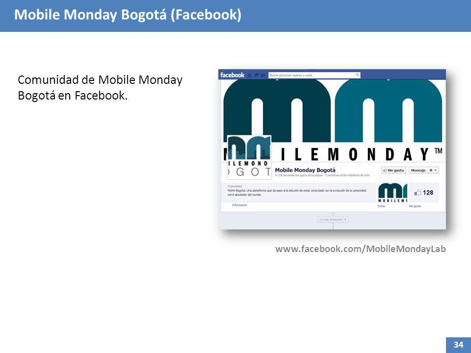Mobile Monday Bogotá (Facebook) Comunidad de Mobile Monday Bogotá en Facebook. www.facebook.com/MobileMondayLab 34