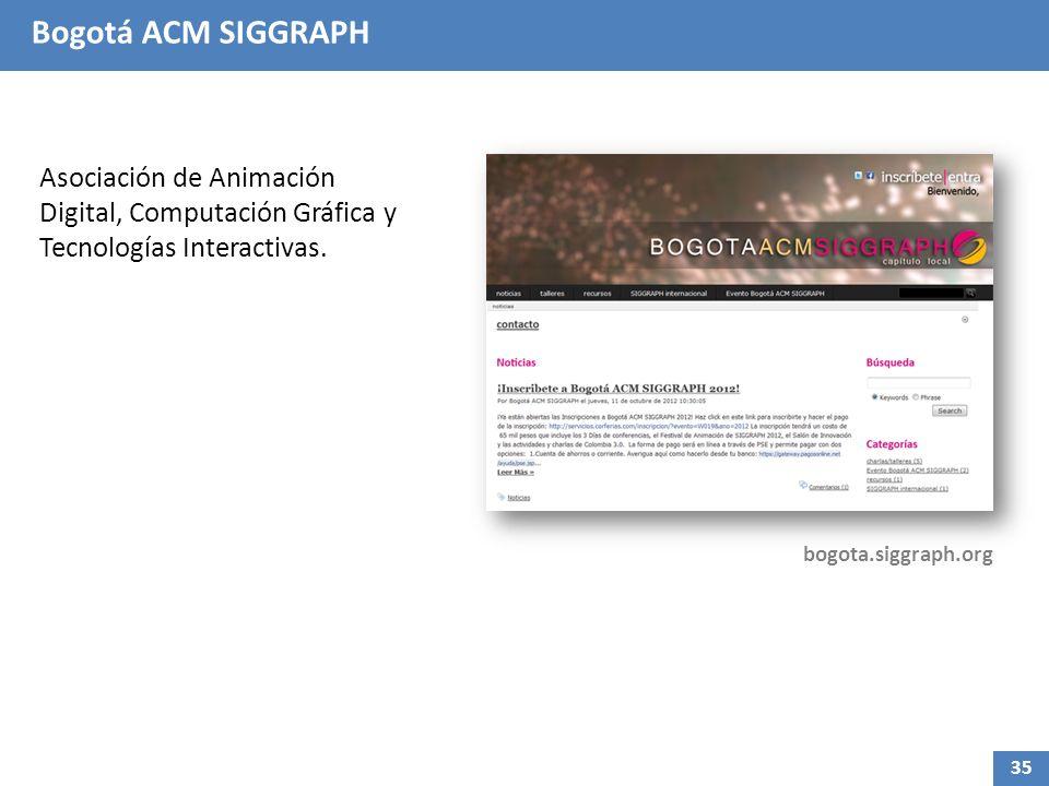 Bogotá ACM SIGGRAPH Asociación de Animación Digital, Computación Gráfica y Tecnologías Interactivas.