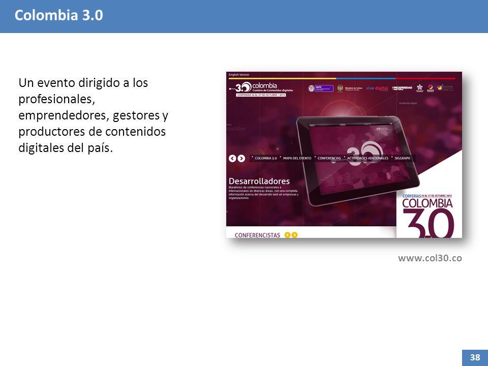 Colombia 3.0 Un evento dirigido a los profesionales, emprendedores, gestores y productores de contenidos digitales del país. www.col30.co 38