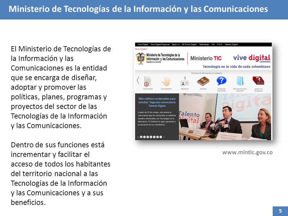 Ministerio de Tecnologías de la Información y las Comunicaciones El Ministerio de Tecnologías de la Información y las Comunicaciones es la entidad que se encarga de diseñar, adoptar y promover las políticas, planes, programas y proyectos del sector de las Tecnologías de la Información y las Comunicaciones.