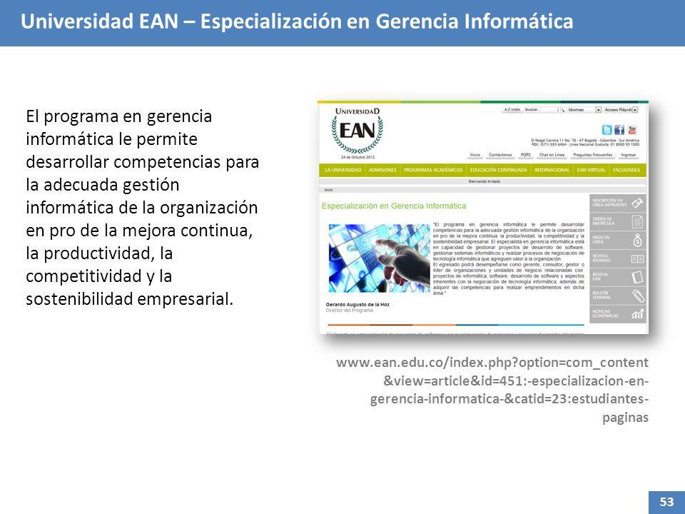 Universidad EAN – Especialización en Gerencia Informática El programa en gerencia informática le permite desarrollar competencias para la adecuada ges