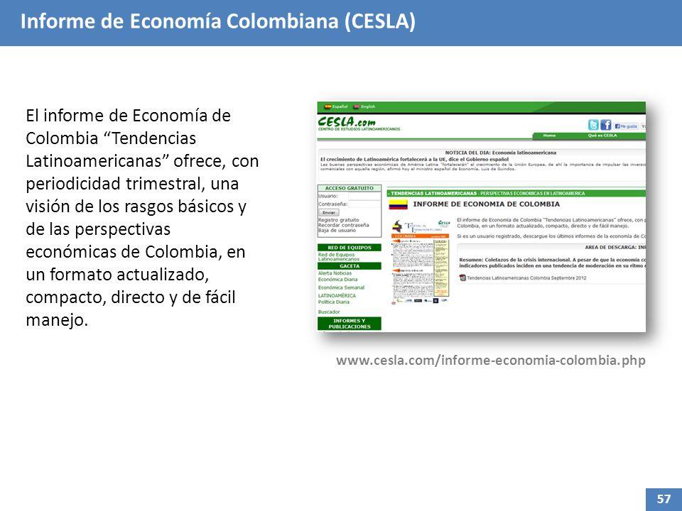 Informe de Economía Colombiana (CESLA) El informe de Economía de Colombia Tendencias Latinoamericanas ofrece, con periodicidad trimestral, una visión de los rasgos básicos y de las perspectivas económicas de Colombia, en un formato actualizado, compacto, directo y de fácil manejo.