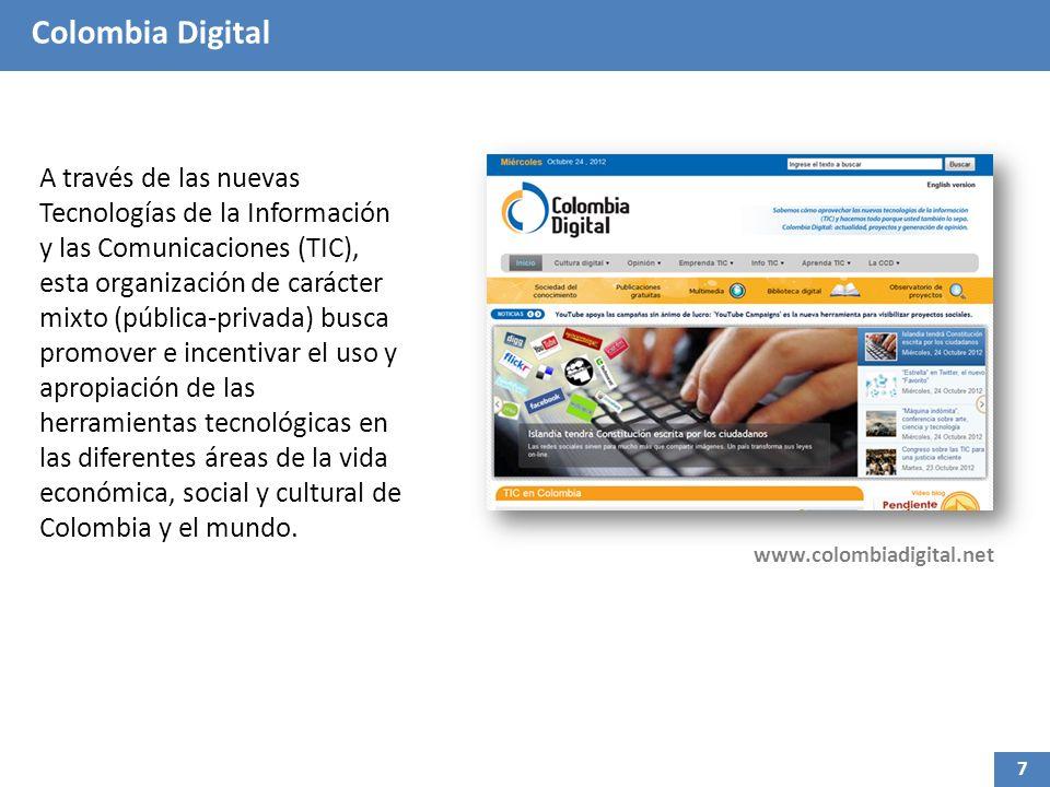 Colombia Digital A través de las nuevas Tecnologías de la Información y las Comunicaciones (TIC), esta organización de carácter mixto (pública-privada) busca promover e incentivar el uso y apropiación de las herramientas tecnológicas en las diferentes áreas de la vida económica, social y cultural de Colombia y el mundo.