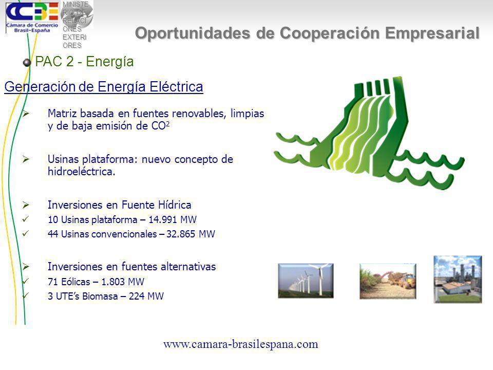 MINISTE RIO DE RELACI ONES EXTERI ORES PAC 2 - Energía Oportunidades de Cooperación Empresarial Generación de Energía Eléctrica Matriz basada en fuentes renovables, limpias y de baja emisión de CO 2 Usinas plataforma: nuevo concepto de hidroeléctrica.