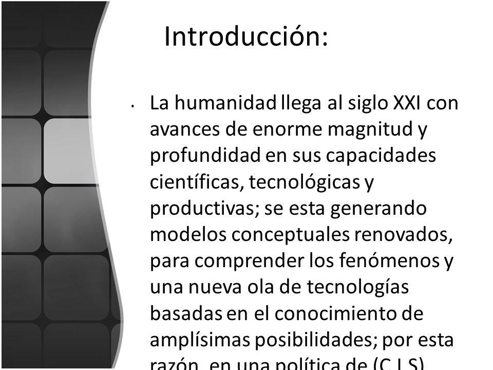 Introducción: La humanidad llega al siglo XXI con avances de enorme magnitud y profundidad en sus capacidades científicas, tecnológicas y productivas;