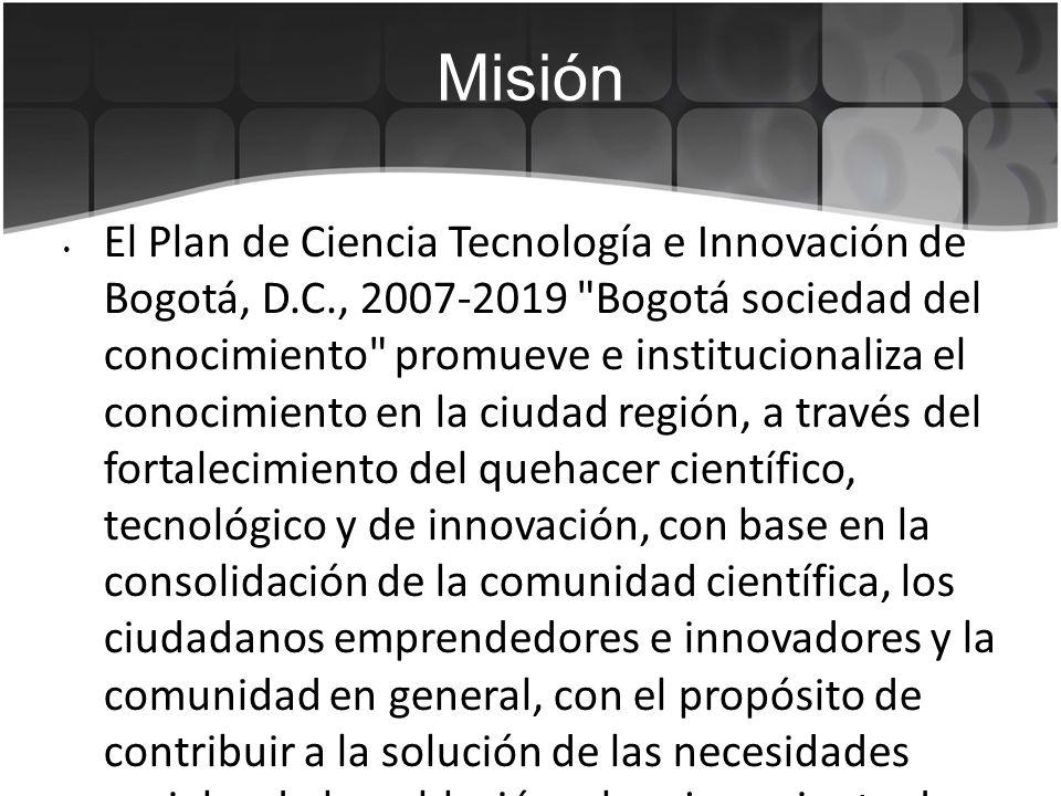 Misión El Plan de Ciencia Tecnología e Innovación de Bogotá, D.C., 2007-2019