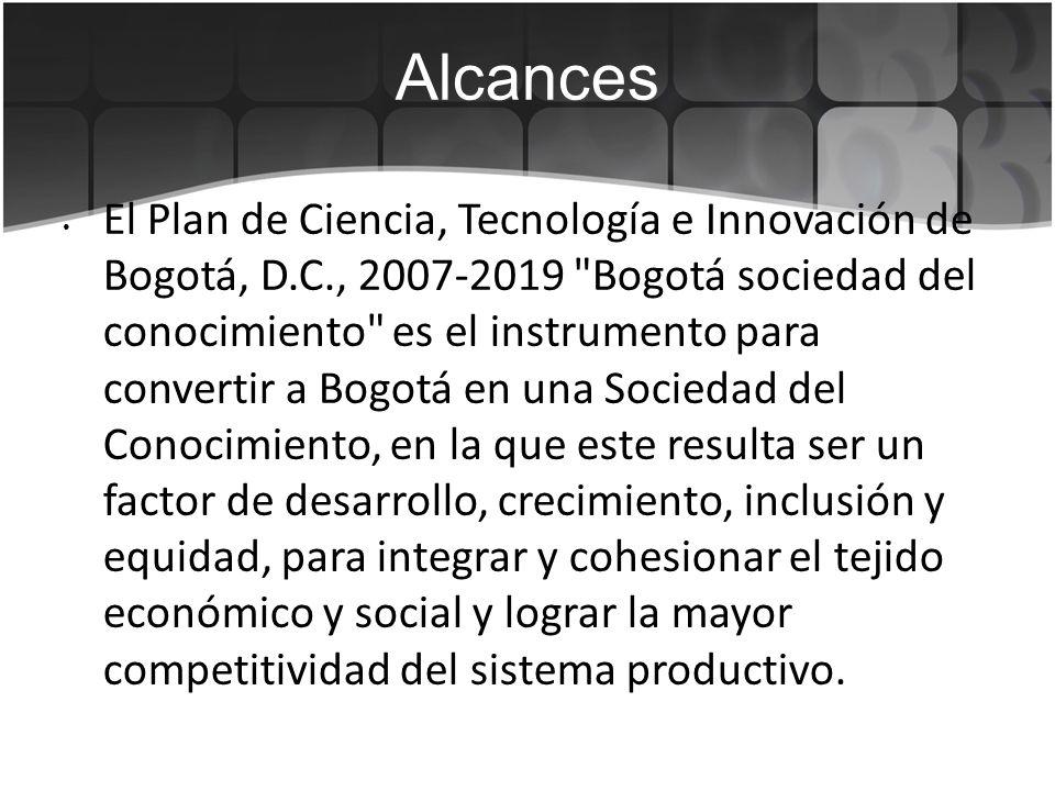 Alcances El Plan de Ciencia, Tecnología e Innovación de Bogotá, D.C., 2007-2019