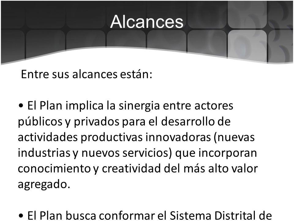 Alcances Entre sus alcances están: El Plan responde a las necesidades sociales, productivas y ambientales del Distrito Capital, vinculando y fomentando la oferta científica y tecnológica de las diversas instituciones públicas y privadas.