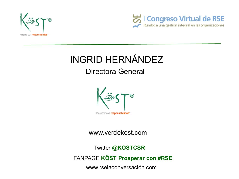 INGRID HERNÁNDEZ Directora General www.rselaconversación.com www.verdekost.com Twitter @KOSTCSR FANPAGE KÖST Prosperar con #RSE