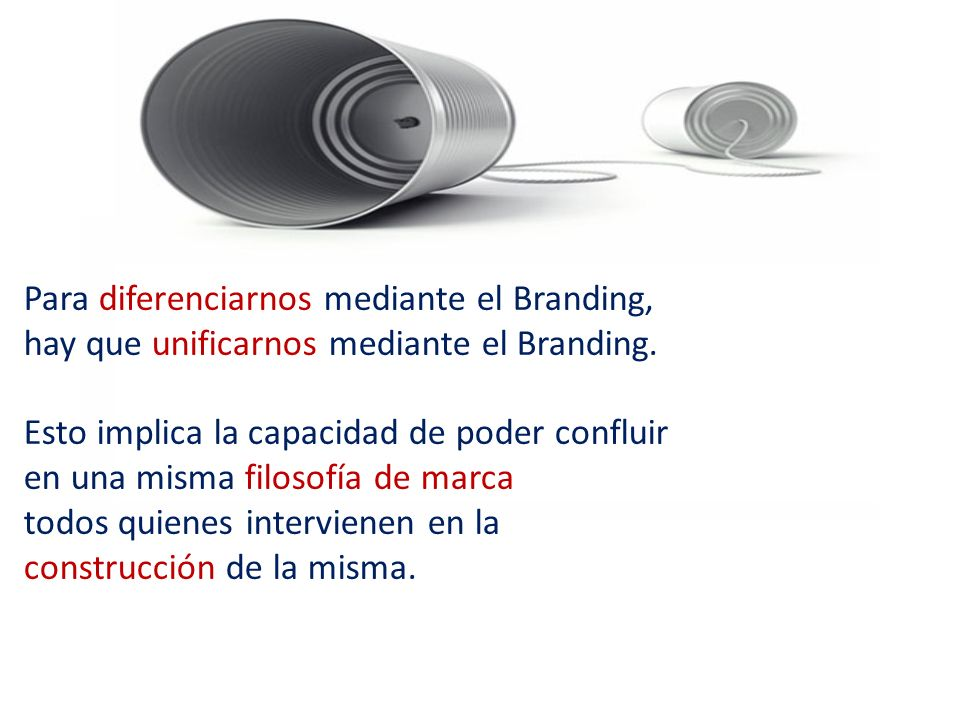 Para diferenciarnos mediante el Branding, hay que unificarnos mediante el Branding.