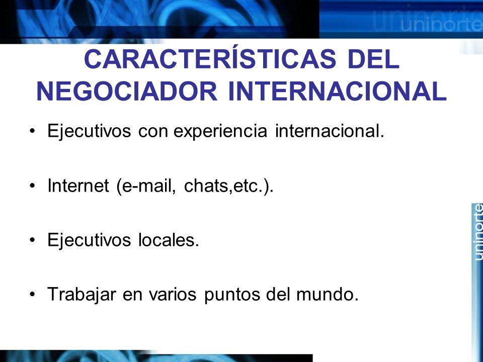 CARACTERÍSTICAS DEL NEGOCIADOR INTERNACIONAL Ejecutivos con experiencia internacional. Internet (e-mail, chats,etc.). Ejecutivos locales. Trabajar en