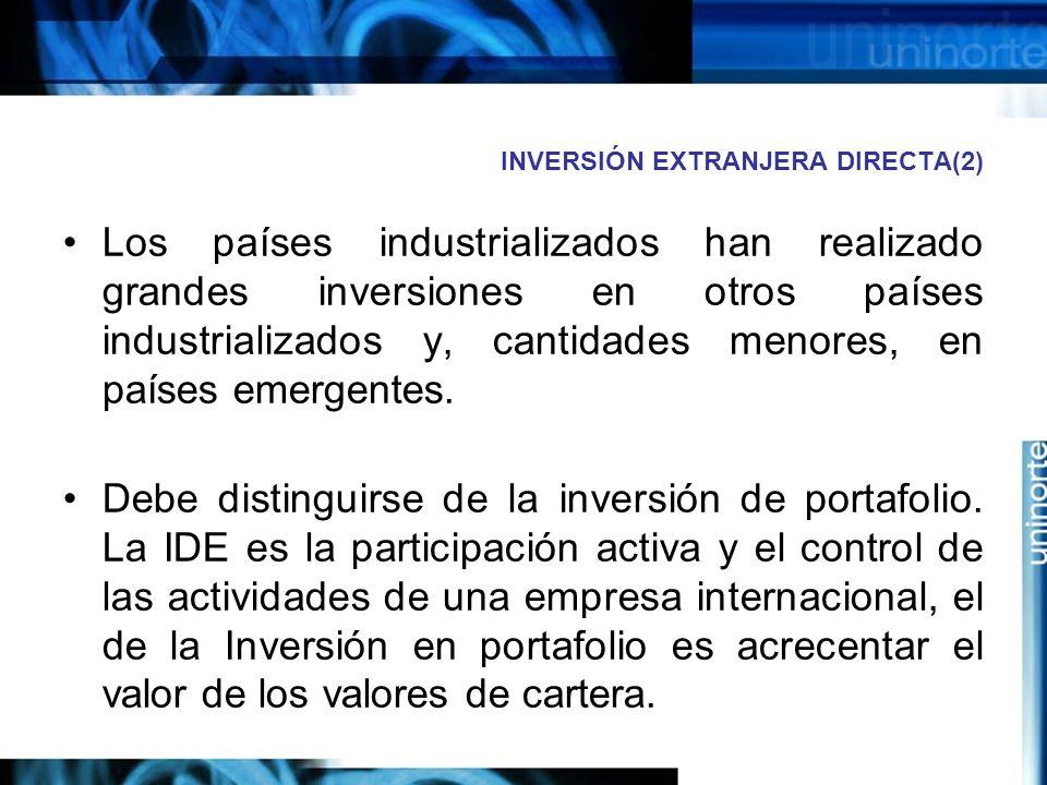 INVERSIÓN EXTRANJERA DIRECTA(2) Los países industrializados han realizado grandes inversiones en otros países industrializados y, cantidades menores,