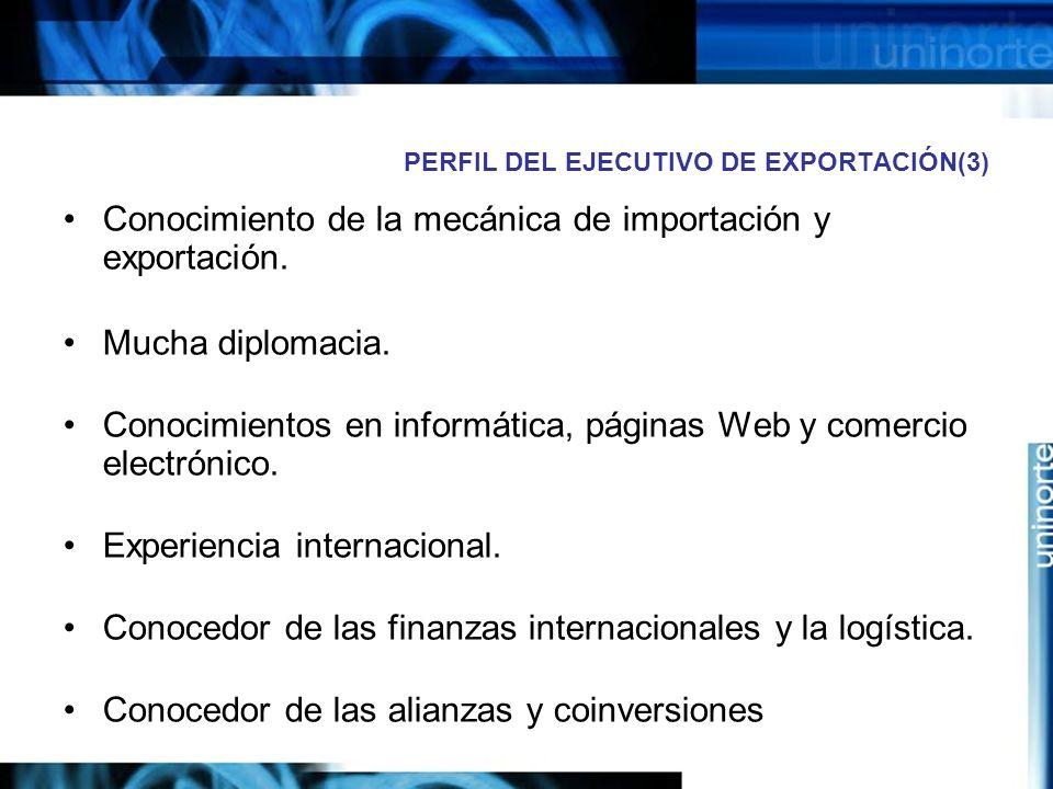 PERFIL DEL EJECUTIVO DE EXPORTACIÓN(3) Conocimiento de la mecánica de importación y exportación. Mucha diplomacia. Conocimientos en informática, págin
