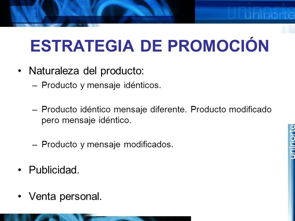 ESTRATEGIA DE PROMOCIÓN Naturaleza del producto: –Producto y mensaje idénticos. –Producto idéntico mensaje diferente. Producto modificado pero mensaje