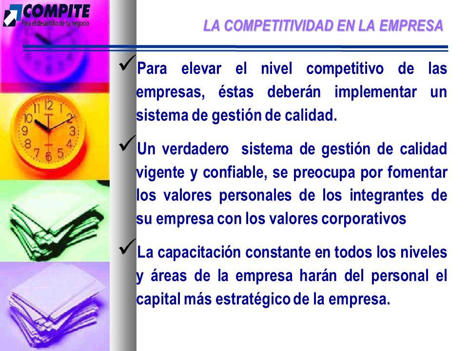 LA COMPETITIVIDAD EN LA EMPRESA Para elevar el nivel competitivo de las empresas, éstas deberán implementar un sistema de gestión de calidad.