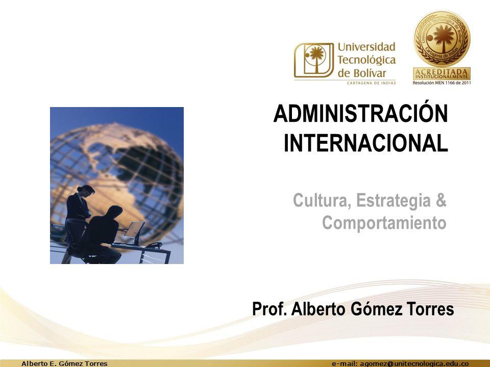 ADMINISTRACIÓN INTERNACIONAL Cultura, Estrategia & Comportamiento Prof.